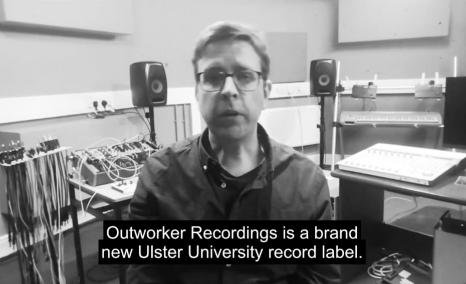 Outworker Recordings – A new record label for Ulster University